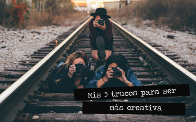 Mis 5 trucos para ser mas creativa