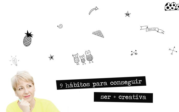 9 hábitos para conseguir ser + creativa