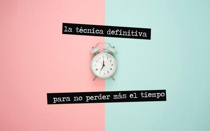 La Técnica Definitiva para No Perder mas el Tiempo