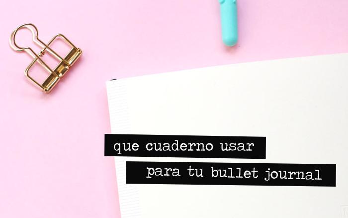 Que Cuaderno Usar para tu Bullet Journal
