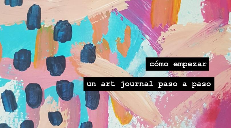 Cómo empezar un Art Journal Paso a Paso
