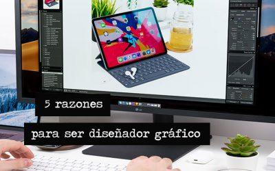 5 razones para ser diseñador gráfico